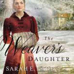 The Weaver's Daughter A Regency Romance Novel, Sarah E. Ladd