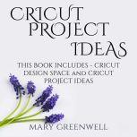 Cricut Project Ideas This Book Includes - Cricut Design Space and Cricut Project Ideas, Mary Greenwell
