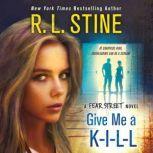 Give Me a K-I-L-L A Fear Street Novel, R. L. Stine