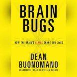 Brain Bugs How the Brains Flaws Shape Our Lives, Dean Buonomano
