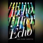 Echo After Echo, Amy Rose Capetta