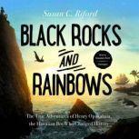 Black Rocks and Rainbows The True Adventures of Henry Opukahaia, the Hawaiian Boy Who Changed History, Susan C. Riford
