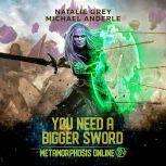 You Need a Bigger Sword A Gamelit Fantasy RPG Novel, Natalie Grey