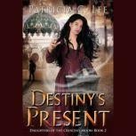Destiny's Present (Daughters of the Crescent Moon Trilogy Book 2), Patricia C. Lee