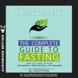 Summary of The Complete Guide to Fasting: Heal Your Body Through Intermittent, Alternate-Day, and Extended by Jason Fung and Jimmy Moore, Readtrepreneur Publishing
