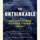 The Unthinkable Who Survives When Disaster Strikes - and Why, Amanda Ripley