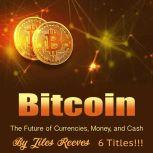 Bitcoin The Future of Currencies, Money, and Cash, Jiles Reeves