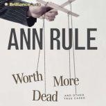 Worth More Dead And Other True Cases, Ann Rule