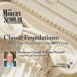 Classic Foundations Purpose and Tradition in Architecture, Carroll William Westfall