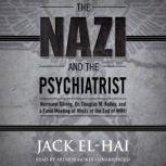 The Nazi and the Psychiatrist Hermann Gring, Dr. Douglas M. Kelley, and a Fatal Meeting of Minds at the End of WWII, Jack El-Hai