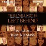 These Will Not Be Left Behind True Stories of Changed Lives, Tim LaHaye