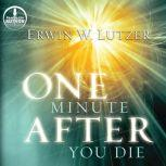 One Minute After You Die A Preview of Your Final Destination, Erwin W Lutzer