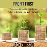 Profit First - The essential guide you should listen to before you quit your job. , Jack Ericson