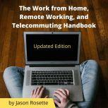 The Work from Home, Remote Working, and Telecommuting Handbook Updated Edition, Jason Rosette