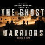 The Ghost Warriors Inside Israe's Undercover War Against Suicide Terrorism, Samuel M. Katz