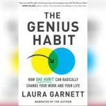 Genius Habit How One Habit Can Radically Change Your Work and Your Life, Laura Garnett