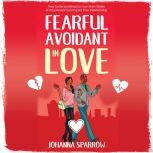 Fearful-Avoidant In Love How Understanding the Four Main Styles of Attachment Can Impact Your Relationship, Antoinette