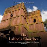Lalibela Churches, The: The History and Legacy of the Medieval Cave Churches in Ethiopia