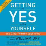 Getting to Yes with Yourself (and Other Worthy Opponents), William Ury