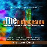 oTHEr Dimension Secret Codes of the Universe, Nishant Dutt
