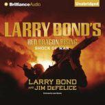 Larry Bond's Red Dragon Rising: Shock of War, Larry Bond