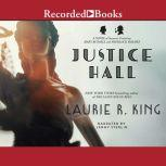 Justice Hall A novel of suspense featuring Mary Russell and Sherlock Holmes, Laurie R. King