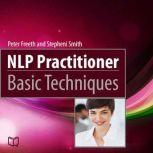NLP Practitioner. Basic Techniques, Peter Freeth
