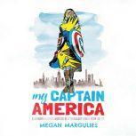 My Captain America A Granddaughter's Memoir of a Legendary Comic Book Artist, Megan Margulies