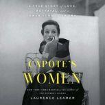Capote's Women A True Story of Love, Betrayal, and a Swan Song for an Era, Laurence Leamer