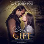 Beauty's Gift A Historical Fantasy Fairy Tale Retelling of Sleeping Beauty, C. S. Johnson