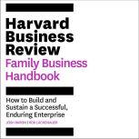 The Harvard Business Review Family Business Handbook How to Build and Sustain a Successful, Enduring Enterprise, Josh Baron