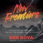 New Frontiers A Collection of Tales about the Past, the Present, and the Future, Ben Bova