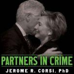 Partners in Crime The Clintons' Scheme to Monetize the White House for Personal Profit, Jerome Corsi
