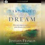 Take Hold of Your Dream Five easy steps to turn your dreams into reality, Jentezen Franklin