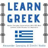 Learn Greek: Master Everyday Conversations With 1001 Most Common Greek Phrases For Beginners!, Alexander Georgiou