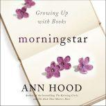Morningstar Growing Up With Books, Ann Hood