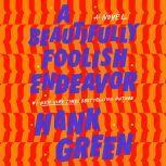A Beautifully Foolish Endeavor A Novel, Hank Green
