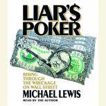 Liar's Poker Rising Through the Wreckage on Wall Street, Michael Lewis