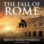 The Fall of Rome And the End of Civilization, Bryan Ward-Perkins