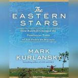 The Eastern Stars How Baseball Changed the Dominican Town of San Pedro de Macoris, Mark Kurlansky