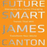 Future Smart Managing the Game-Changing Trends that Will Transform Your World, James Canton