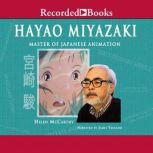 Hayao Miyazaki Master of Japanese Animation, Helen McCarthy