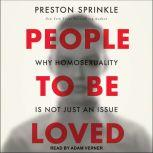 People to Be Loved Why Homosexuality Is Not Just an Issue, Preston Sprinkle