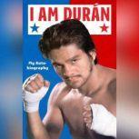 I Am Duran My Autobiography, Roberto Duran