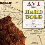 Hard Gold The Colorado Gold Rush of 1859: A Tale of the Old West, Avi