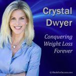 Conquering Weight Loss Forever Start Down a New Life Path, Crystal Dwyer