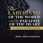 The Labyrinth of the World and the Paradise of the Heart, Jan Amos Comenius