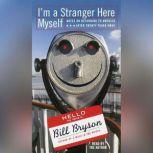 I'm a Stranger Here Myself Notes on Returning to America After 20 Years Away, Bill Bryson