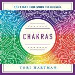 Chakras Using the Chakras for Emotional, Physical, and Spiritual Well-Being (A Start Here Guide)