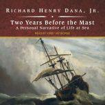 Two Years Before the Mast A Personal Narrative of Life at Sea, Jr. Dana